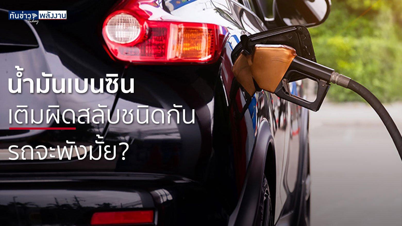 น้ำมันเบนซิน เติมผิดสลับชนิดกัน  รถจะพังมั้ย?